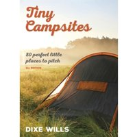 Tiny Campsites : 80 Small but Perfect Places to Pitch