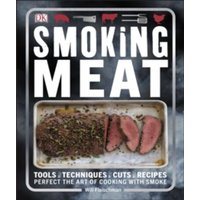 Smoking Meat : Perfect the Art of Cooking with Smoke