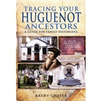Tracing Your Huguenot Ancestors : A Guide for Family Historians