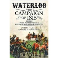 Waterloo: The 1815 Campaign : From Waterloo to the Restoration of Peace in Europe Volume II