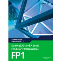 Edexcel AS and A Level Modular Mathematics Further Pure Mathematics 1 FP1: Edexcel's Own Course for the New GCE Specification...
