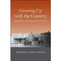 Growing Up with the Country : Family, Race, and Nation after the Civil War