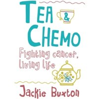 Tea & Chemo : Fighting Cancer, Living Life