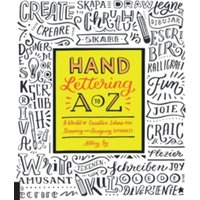 Hand Lettering A to Z : A World of Creative Ideas for Drawing and Designing Alphabets