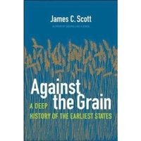 Against the Grain : A Deep History of the Earliest States