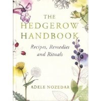 The Hedgerow Handbook : Recipes, Remedies and Rituals