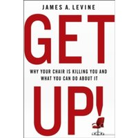 Get Up! : Why Your Chair is Killing You and What You Can Do About it