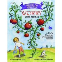 What to Do When You Worry Too Much : A Kid's Guide to Overcoming Anxiety