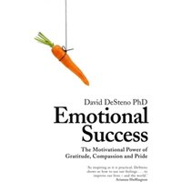 Emotional Success : The Power of Gratitude, Compassion and Pride