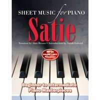 Erik Satie: Sheet Music for Piano : From Beginner to Intermediate; Over 25 Masterpieces