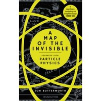 A Map of the Invisible : Journeys into Particle Physics Paperback