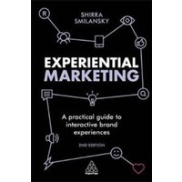 Experiential Marketing : A Practical Guide to Interactive Brand Experiences