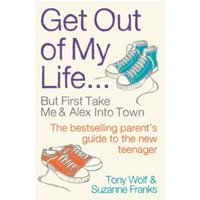 Get Out of My Life : The bestselling guide to living with teenagers