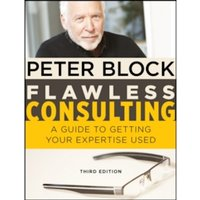 Flawless Consulting : A Guide to Getting Your Expertise Used, Third Edition
