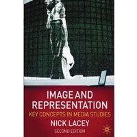 Image and Representation : Key Concepts in Media Studies