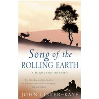 Song Of The Rolling Earth : A Highland Odyssey