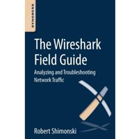 The Wireshark Field Guide : Analyzing and Troubleshooting Network Traffic
