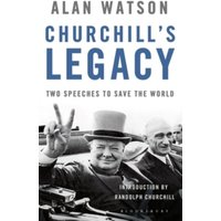 Churchill's Legacy : Two Speeches to Save the World Hardcover