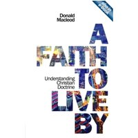 A Faith to Live By : Understanding Christian Doctrine
