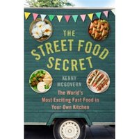 The Street Food Secret : The World's Most Exciting Fast Food in Your Own Kitchen