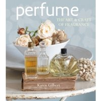 Perfume : The Art and Craft of Fragrance
