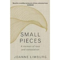 Small Pieces : A Memoir of Loss and Consolation