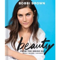Bobbi Brown's Beauty from the Inside Out: Makeup * Wellness * Confidence by Bobbi Brown (Hardback, 2017)