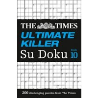 The Times Ultimate Killer Su Doku Book 10 : 200 Challenging Puzzles from the Times