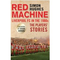 Red Machine : Liverpool FC in the '80s: The Players' Stories