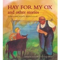 Hay for My Ox and Other Stories : A First Reading Book for Waldorf Schools