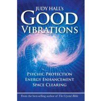 Judy Hall's Good Vibrations : Psychic Protection, Energy Enhancement and Space Clearing