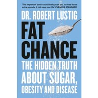 Fat Chance: The Hidden Truth About Sugar, Obesity and Disease by Robert H. Lustig (Paperback, 2014)