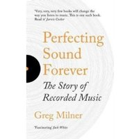 Perfecting Sound Forever : The Story Of Recorded Music