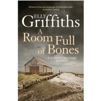 A Room Full of Bones : The Dr Ruth Galloway Mysteries 4