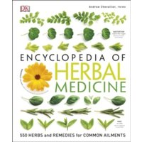 Encyclopedia Of Herbal Medicine : 550 Herbs and Remedies for Common Ailments