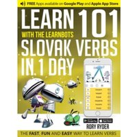 Learn 101 Slovak Verbs in 1 Day with the Learnbots : The Fast, Fun and Easy Way to Learn Verbs