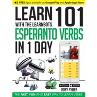 Learn 101 Esperanto Verbs in 1 Day with the Learnbots : The Fast, Fun and Easy Way to Learn Verbs