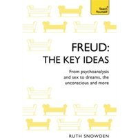 Freud: The Key Ideas : Psychoanalysis, dreams, the unconscious and more