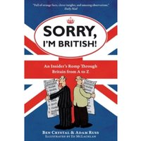Sorry, I'm British! : An Insider's Romp Through Britain from A to Z