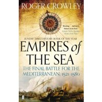 Empires of the Sea : The Final Battle for the Mediterranean, 1521-1580