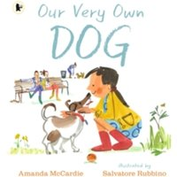 Our Very Own Dog : Taking Care of Your First Pet