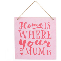 Home Is Where Your Mum Is Hanging Sign