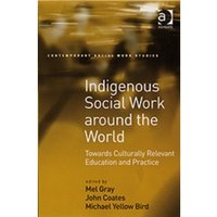 Indigenous Social Work Around the World : Towards Culturally Relevant Education and Practice