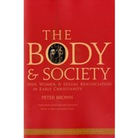 The Body and Society: Men, Women, and Sexual Renunciation in Early Christianity by Peter Brown (Paperback, 2008)