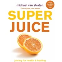 Superjuice : Juicing for Health and Healing