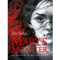 Mary's Monster : Love, Madness and How Mary Shelley Created Frankenstein
