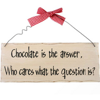 Chocolate Is The Answer Hanging Sign