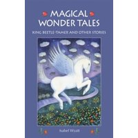 Magical Wonder Tales : King Beetle Tamer and Other Stories