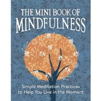 The Mini Book of Mindfulness : Simple Meditation Practices to Help You Live in the Moment