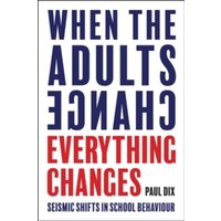 When the Adults Change, Everything Changes : Seismic shifts in school behaviour